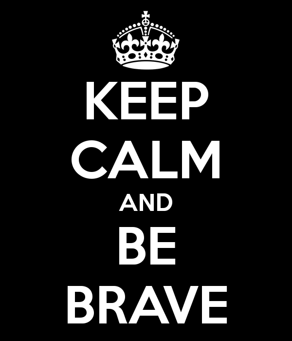 keep-calm-and-be-brave-60