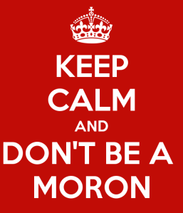keep-calm-and-don-t-be-a-moron-2